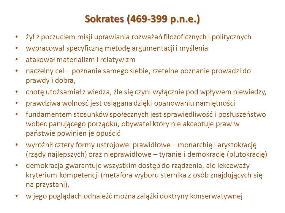 Sokrates (469-399 p.n.e.) żył z poczuciem misji uprawiania rozważań filozoficznych i politycznych wypracował specyficzną metodę argumentacji i myśleni