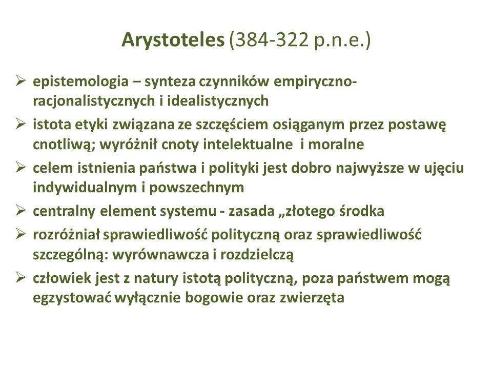Arystoteles (384-322 p.n.e.) epistemologia – synteza czynników empiryczno- racjonalistycznych i idealistycznych istota etyki związana ze szczęściem os