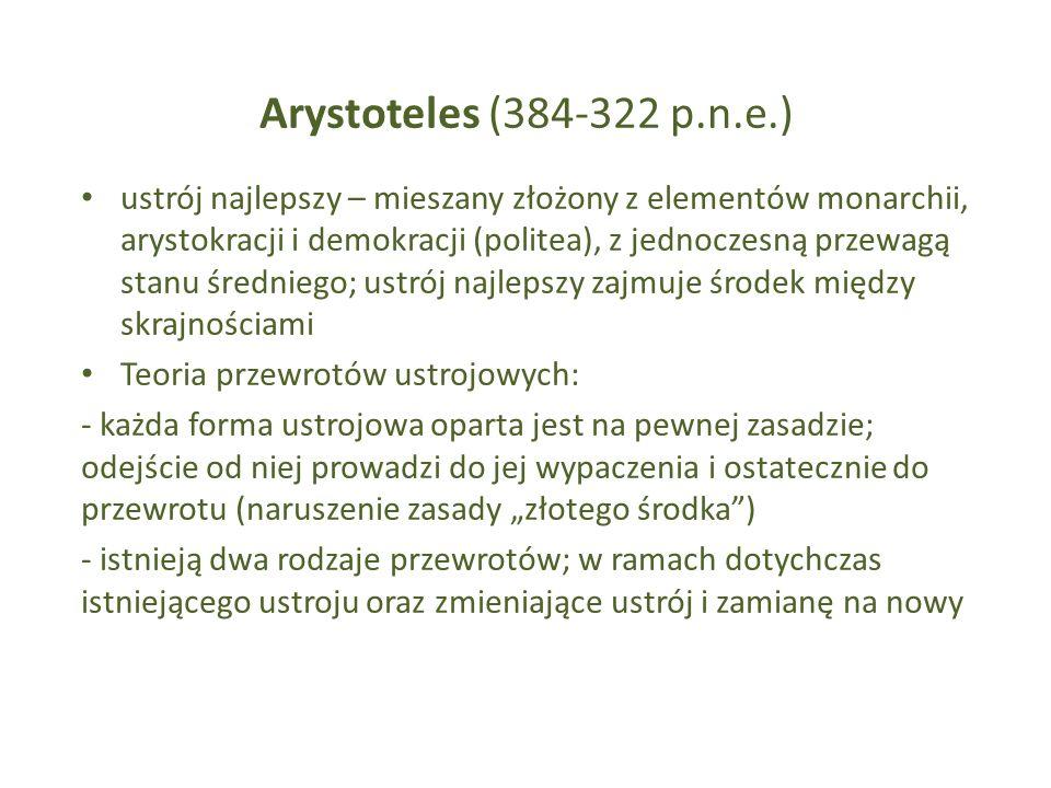 Arystoteles (384-322 p.n.e.) ustrój najlepszy – mieszany złożony z elementów monarchii, arystokracji i demokracji (politea), z jednoczesną przewagą st