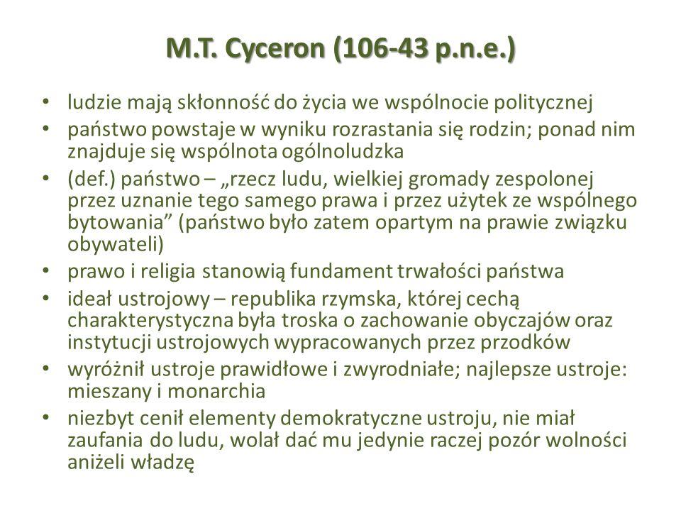 M.T. Cyceron (106-43 p.n.e.) ludzie mają skłonność do życia we wspólnocie politycznej państwo powstaje w wyniku rozrastania się rodzin; ponad nim znaj