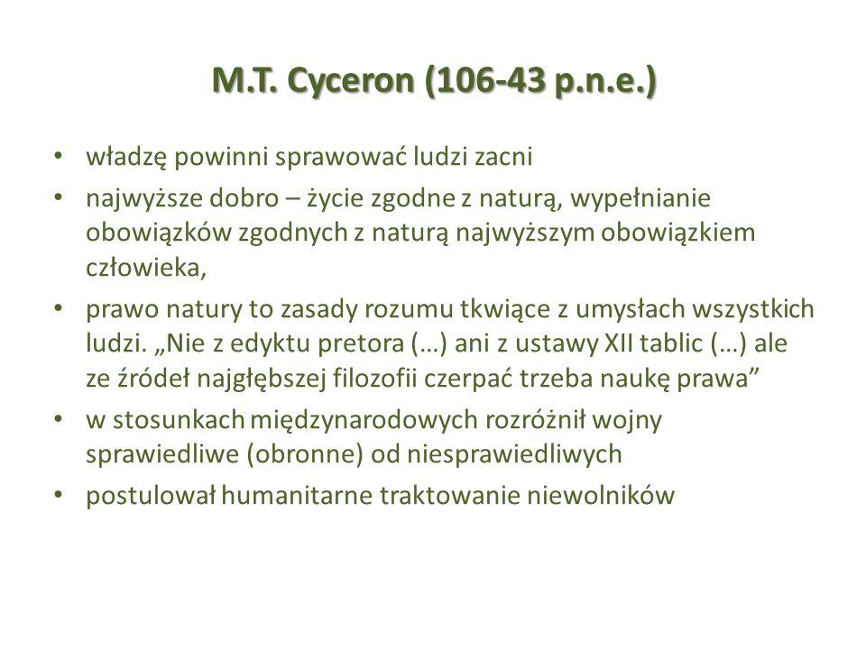 M.T. Cyceron (106-43 p.n.e.) władzę powinni sprawować ludzi zacni najwyższe dobro – życie zgodne z naturą, wypełnianie obowiązków zgodnych z naturą na