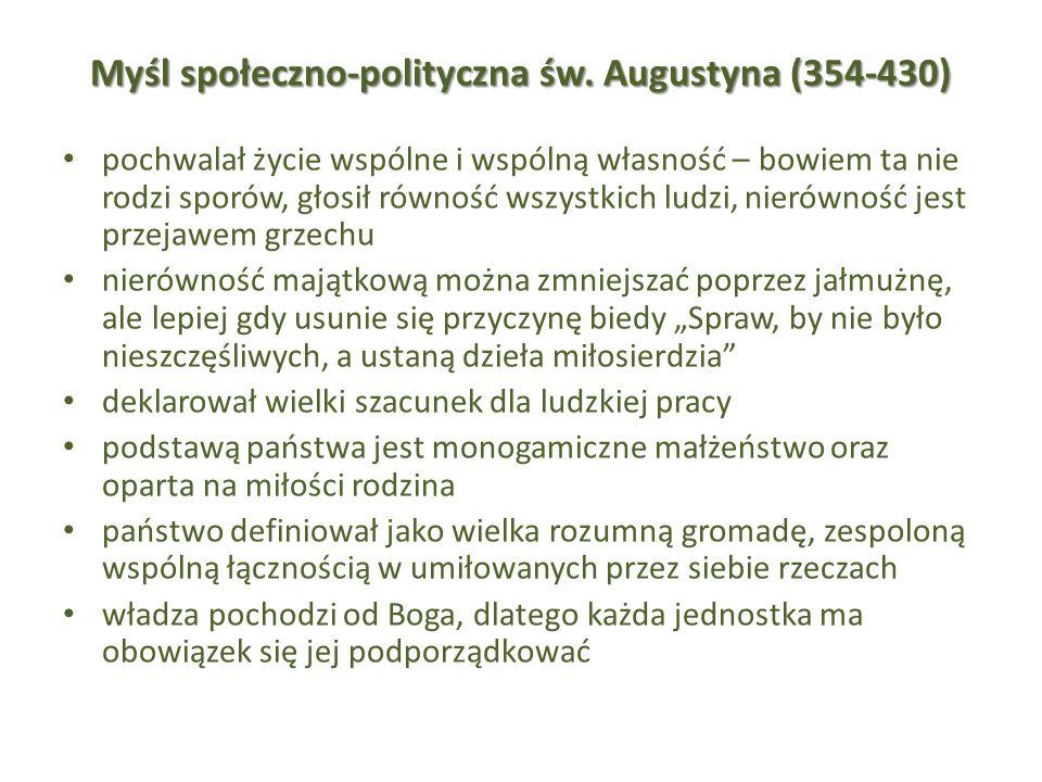 Myśl społeczno-polityczna św. Augustyna (354-430) pochwalał życie wspólne i wspólną własność – bowiem ta nie rodzi sporów, głosił równość wszystkich l