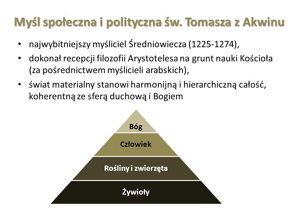 Myśl społeczna i polityczna św. Tomasza z Akwinu najwybitniejszy myśliciel Średniowiecza (1225-1274), dokonał recepcji filozofii Arystotelesa na grunt