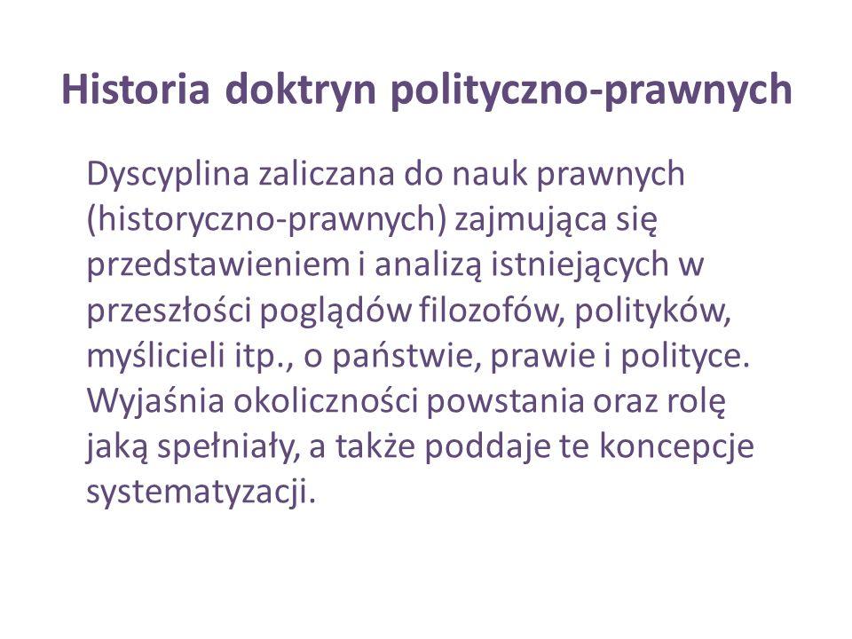 Historia doktryn polityczno-prawnych Dyscyplina zaliczana do nauk prawnych (historyczno-prawnych) zajmująca się przedstawieniem i analizą istniejących