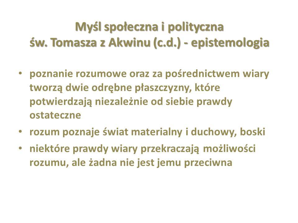 Myśl społeczna i polityczna św. Tomasza z Akwinu (c.d.) - epistemologia poznanie rozumowe oraz za pośrednictwem wiary tworzą dwie odrębne płaszczyzny,