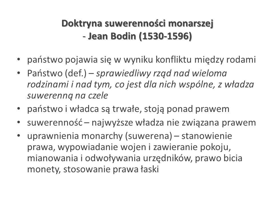 Doktryna suwerenności monarszej - Jean Bodin (1530-1596) państwo pojawia się w wyniku konfliktu między rodami Państwo (def.) – sprawiedliwy rząd nad w