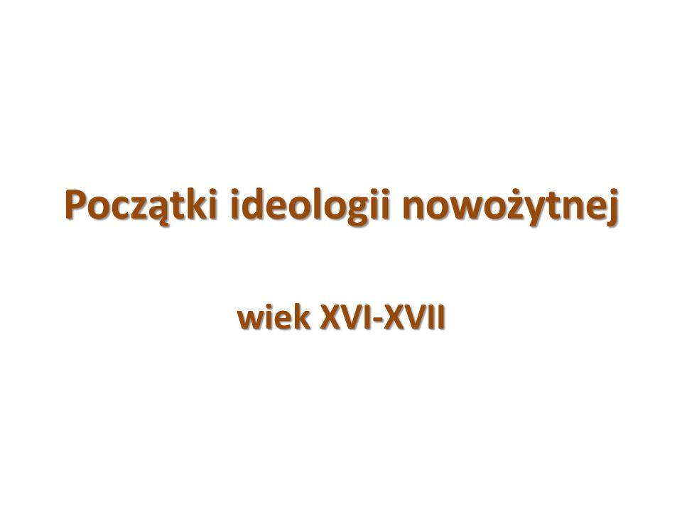 Początki ideologii nowożytnej wiek XVI-XVII