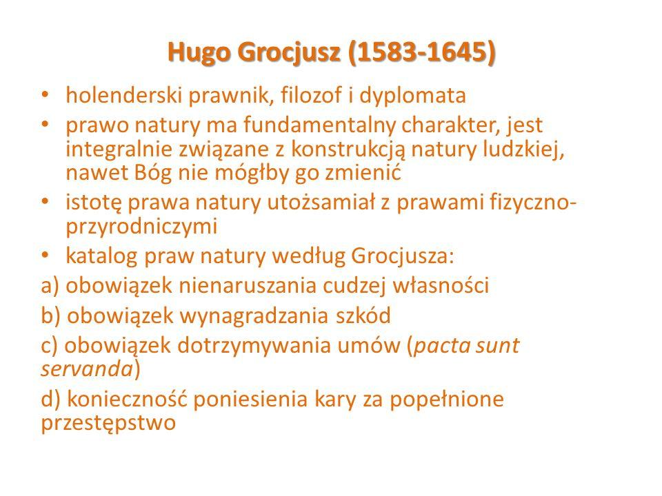 Hugo Grocjusz (1583-1645) holenderski prawnik, filozof i dyplomata prawo natury ma fundamentalny charakter, jest integralnie związane z konstrukcją na