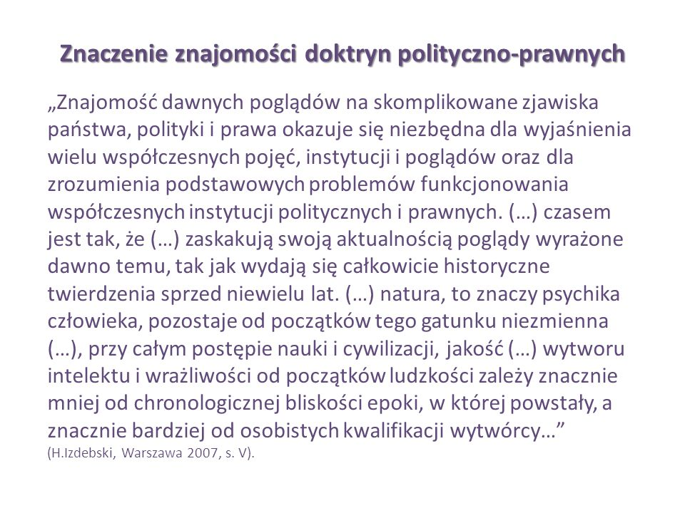Znaczenie znajomości doktryn polityczno-prawnych Znajomość dawnych poglądów na skomplikowane zjawiska państwa, polityki i prawa okazuje się niezbędna
