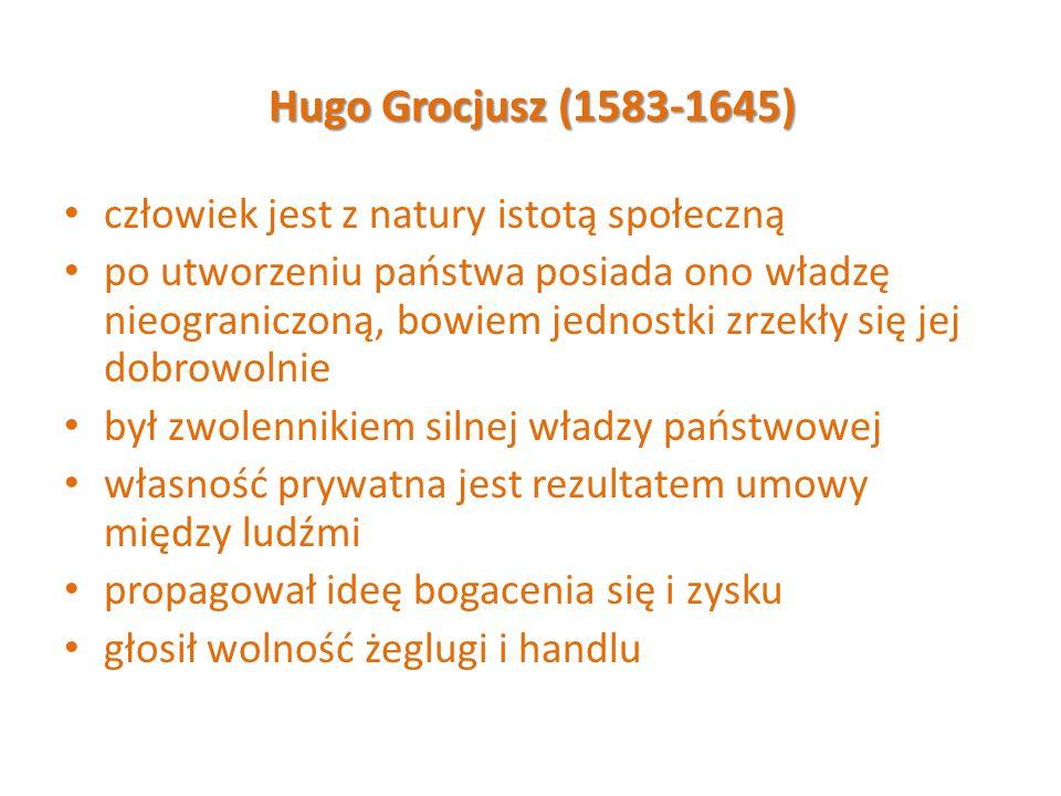 Hugo Grocjusz (1583-1645) człowiek jest z natury istotą społeczną po utworzeniu państwa posiada ono władzę nieograniczoną, bowiem jednostki zrzekły si