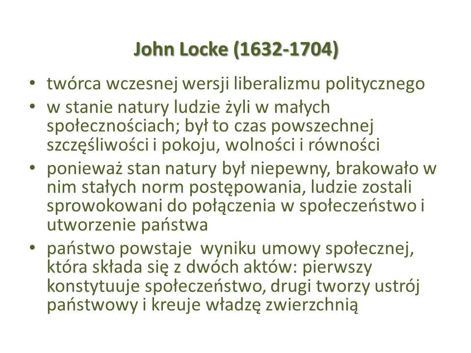 John Locke (1632-1704) twórca wczesnej wersji liberalizmu politycznego w stanie natury ludzie żyli w małych społecznościach; był to czas powszechnej s