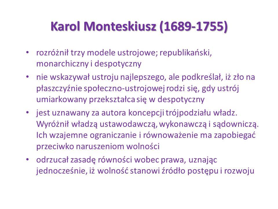 Karol Monteskiusz (1689-1755) rozróżnił trzy modele ustrojowe; republikański, monarchiczny i despotyczny nie wskazywał ustroju najlepszego, ale podkre