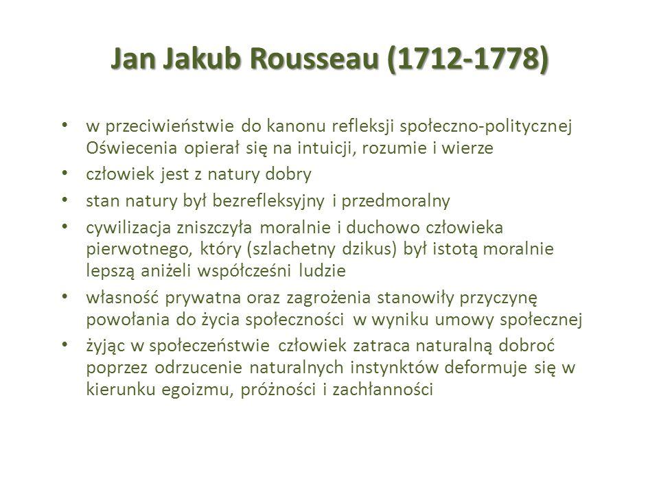 Jan Jakub Rousseau (1712-1778) w przeciwieństwie do kanonu refleksji społeczno-politycznej Oświecenia opierał się na intuicji, rozumie i wierze człowi