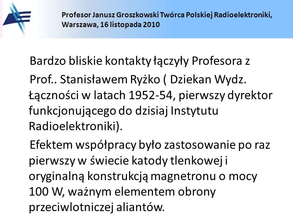 Profesor Janusz Groszkowski Twórca Polskiej Radioelektroniki, Warszawa, 16 listopada 2010 Bardzo bliskie kontakty łączyły Profesora z Prof.. Stanisław
