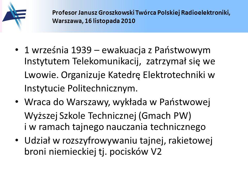 Profesor Janusz Groszkowski Twórca Polskiej Radioelektroniki, Warszawa, 16 listopada 2010 1 września 1939 – ewakuacja z Państwowym Instytutem Telekomu