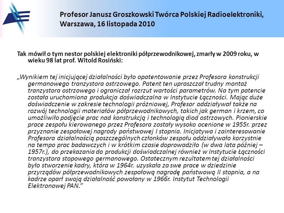 Profesor Janusz Groszkowski Twórca Polskiej Radioelektroniki, Warszawa, 16 listopada 2010 Tak mówił o tym nestor polskiej elektroniki półprzewodnikowe