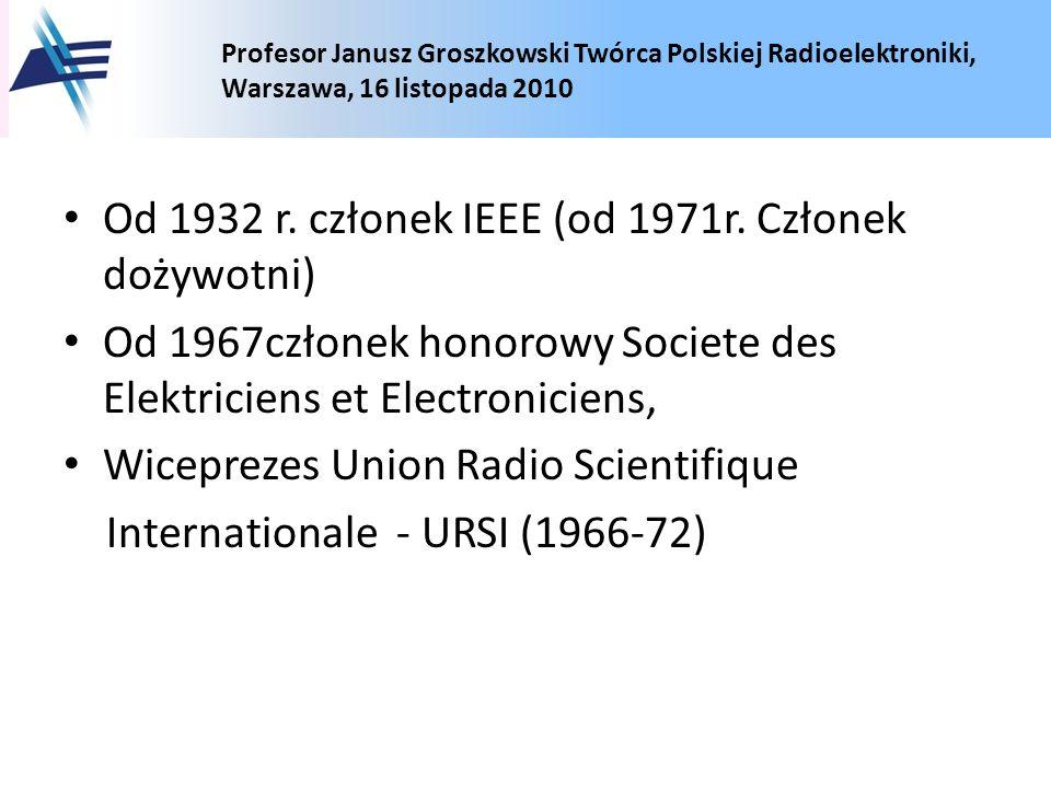 Profesor Janusz Groszkowski Twórca Polskiej Radioelektroniki, Warszawa, 16 listopada 2010 Od 1932 r. członek IEEE (od 1971r. Członek dożywotni) Od 196