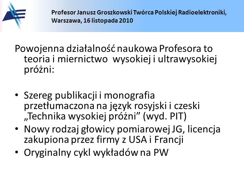 Profesor Janusz Groszkowski Twórca Polskiej Radioelektroniki, Warszawa, 16 listopada 2010 Powojenna działalność naukowa Profesora to teoria i miernict