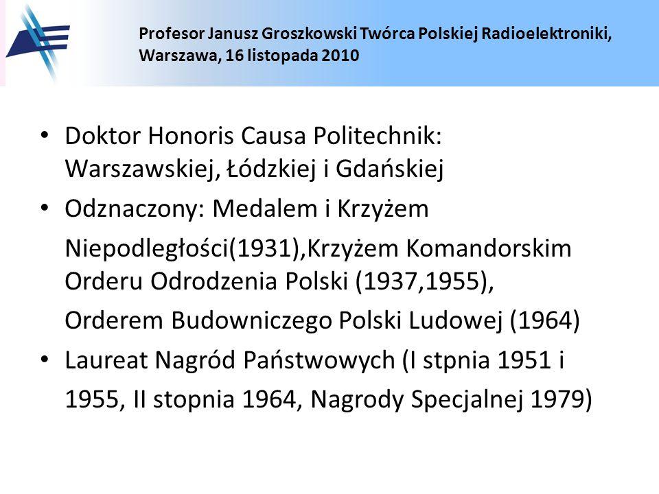 Profesor Janusz Groszkowski Twórca Polskiej Radioelektroniki, Warszawa, 16 listopada 2010 Doktor Honoris Causa Politechnik: Warszawskiej, Łódzkiej i G
