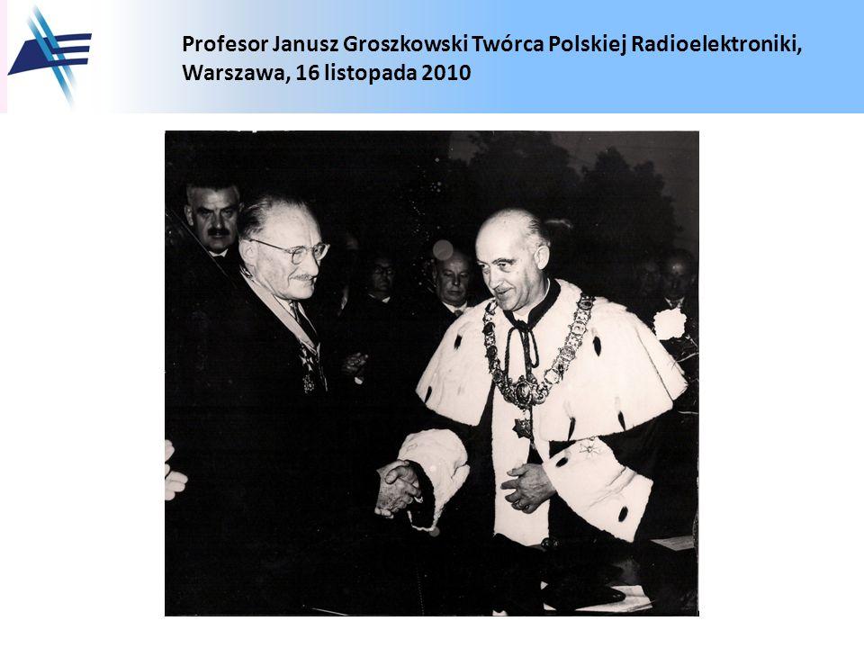 Profesor Janusz Groszkowski Twórca Polskiej Radioelektroniki, Warszawa, 16 listopada 2010