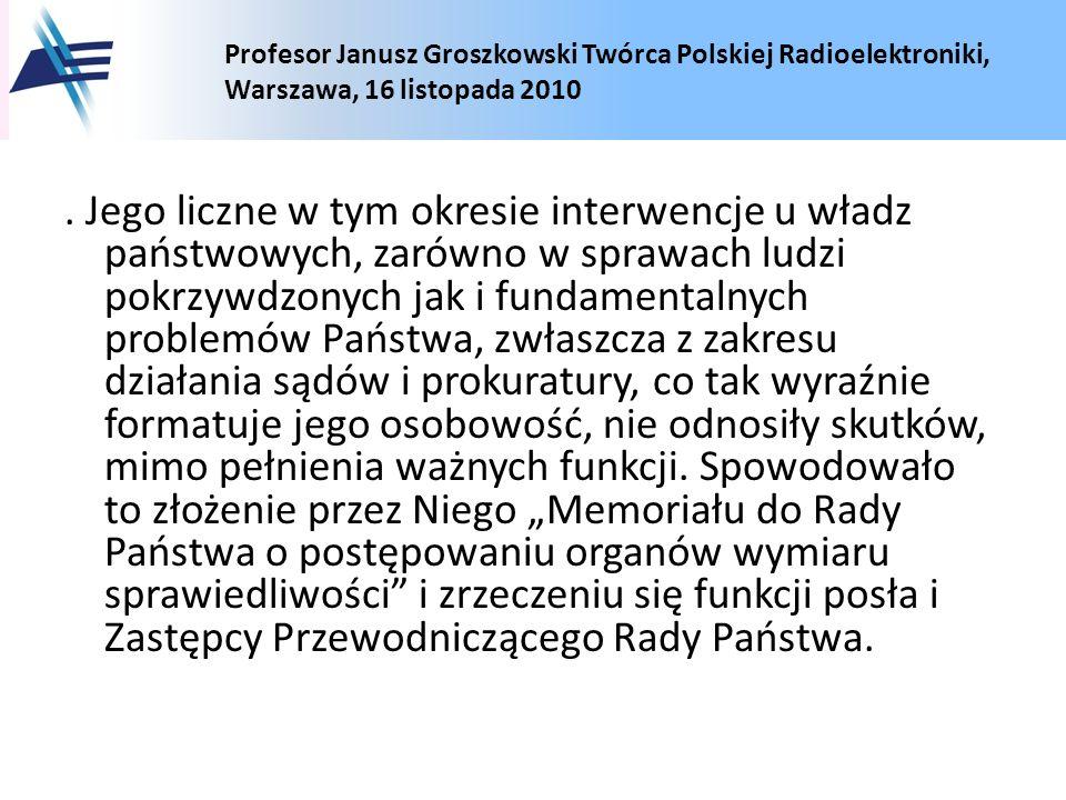 Profesor Janusz Groszkowski Twórca Polskiej Radioelektroniki, Warszawa, 16 listopada 2010. Jego liczne w tym okresie interwencje u władz państwowych,