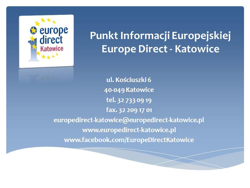 Punkt Informacji Europejskiej Europe Direct - Katowice ul. Kościuszki 6 40-049 Katowice tel. 32 733 09 19 fax. 32 209 17 01 europedirect-katowice@euro