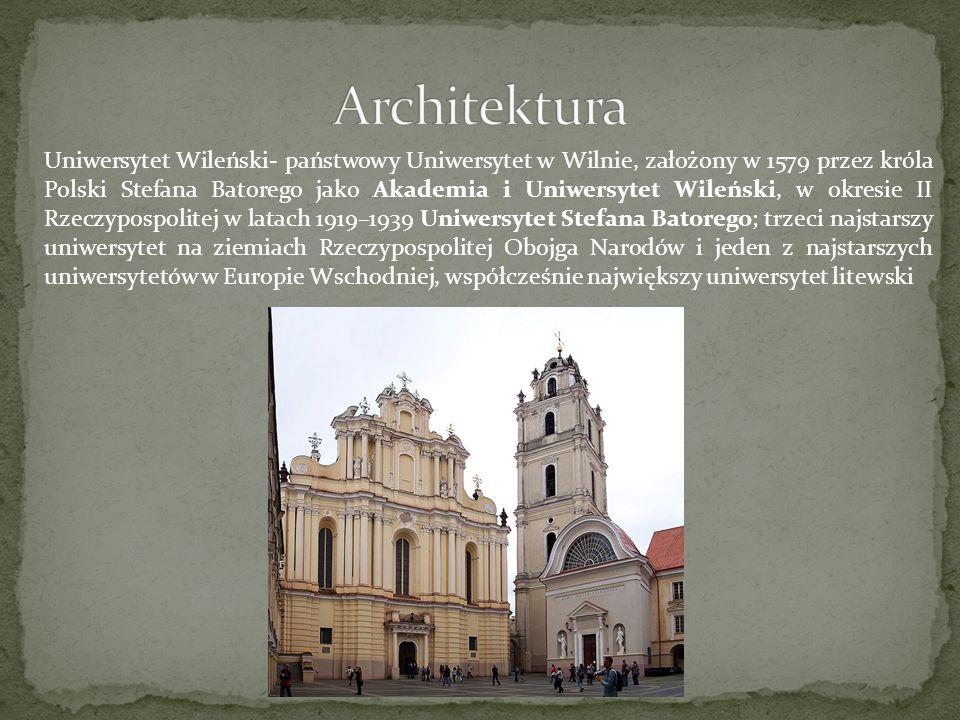 Uniwersytet Wileński- państwowy Uniwersytet w Wilnie, założony w 1579 przez króla Polski Stefana Batorego jako Akademia i Uniwersytet Wileński, w okre