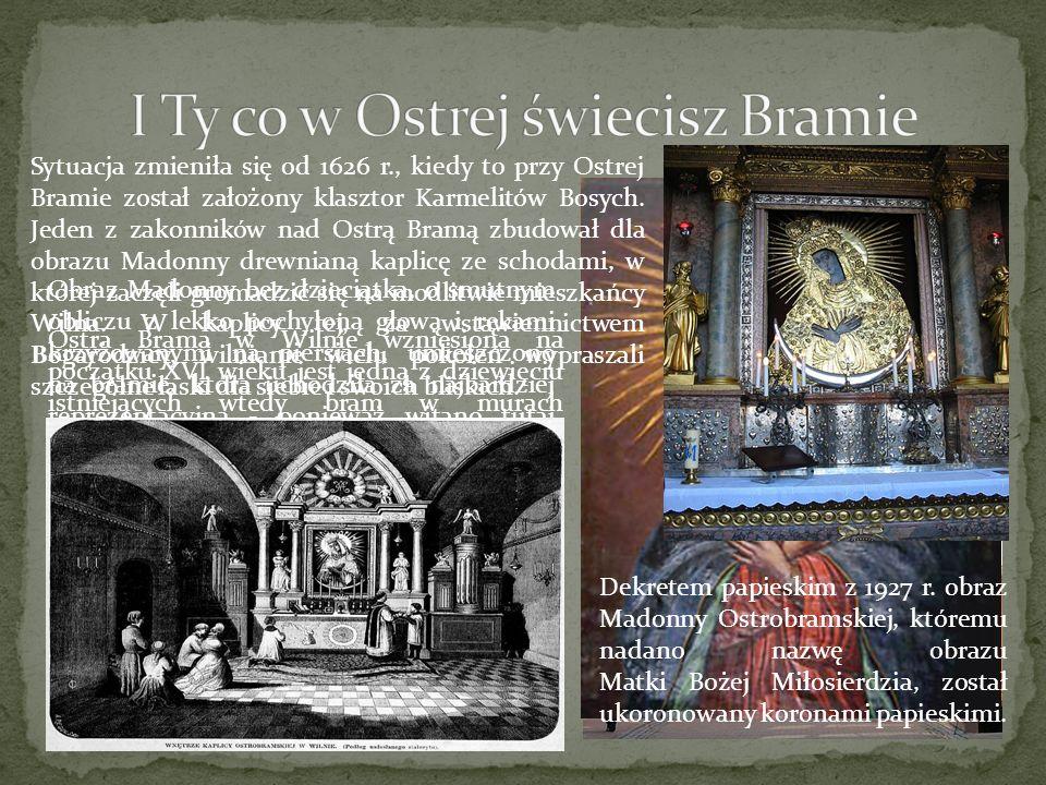 Ostra Brama w Wilnie wzniesiona na początku XVI wieku jest jedną z dziewięciu istniejących wtedy bram w murach obronnych miasta. W średniowiecznym Wil