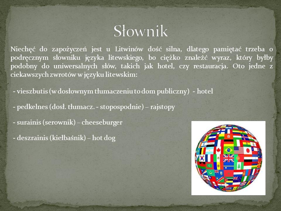 Niechęć do zapożyczeń jest u Litwinów dość silna, dlatego pamiętać trzeba o podręcznym słowniku języka litewskiego, bo ciężko znaleźć wyraz, który był