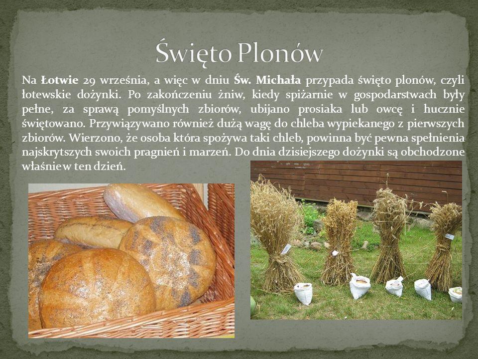Na Łotwie 29 września, a więc w dniu Św. Michała przypada święto plonów, czyli łotewskie dożynki. Po zakończeniu żniw, kiedy spiżarnie w gospodarstwac