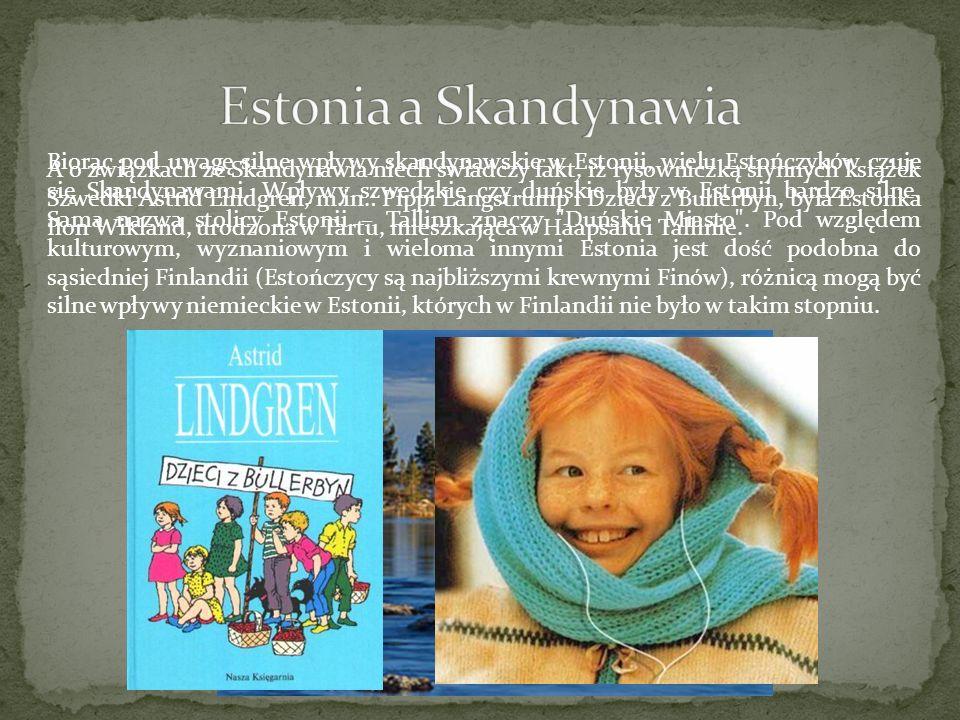 Biorąc pod uwagę silne wpływy skandynawskie w Estonii, wielu Estończyków czuje się Skandynawami. Wpływy szwedzkie czy duńskie były w Estonii bardzo si