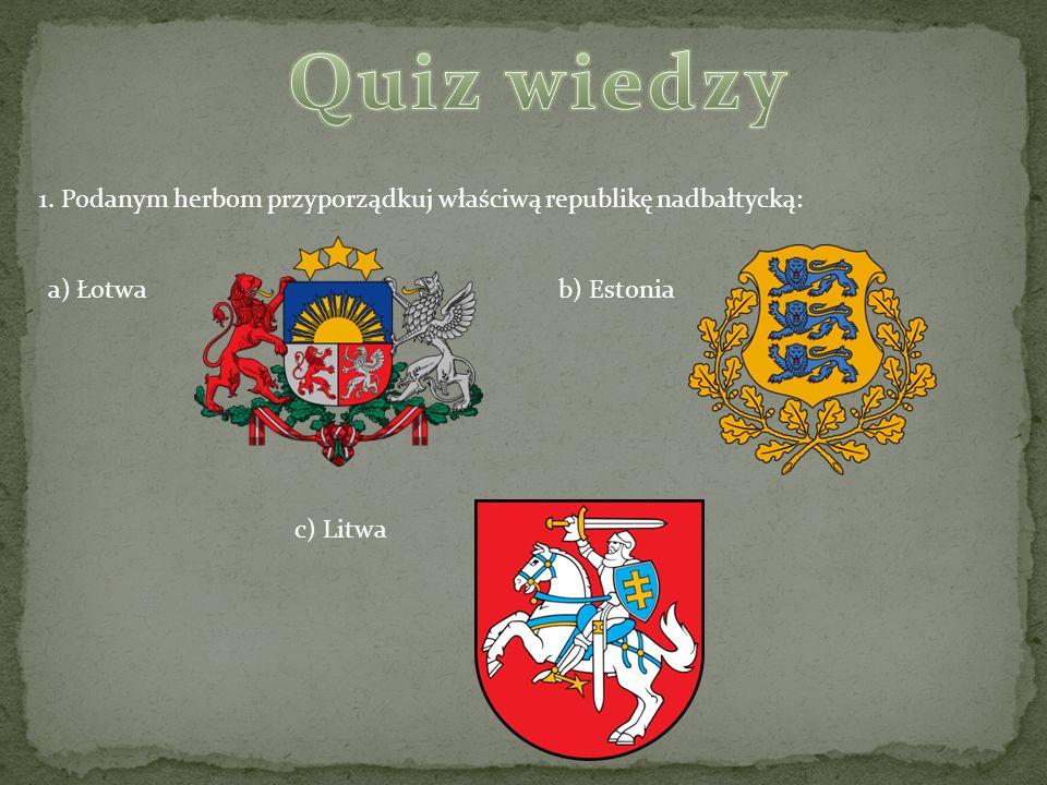 1. Podanym herbom przyporządkuj właściwą republikę nadbałtycką: a) Łotwab) Estonia c) Litwa