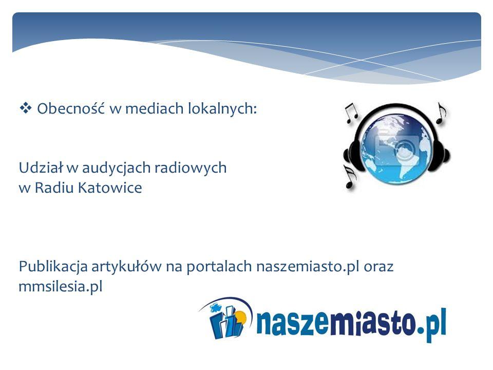 Obecność w mediach lokalnych: Udział w audycjach radiowych w Radiu Katowice Publikacja artykułów na portalach naszemiasto.pl oraz mmsilesia.pl