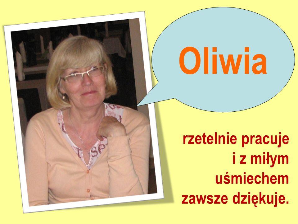 Oliwia rzetelnie pracuje i z miłym uśmiechem zawsze dziękuje.