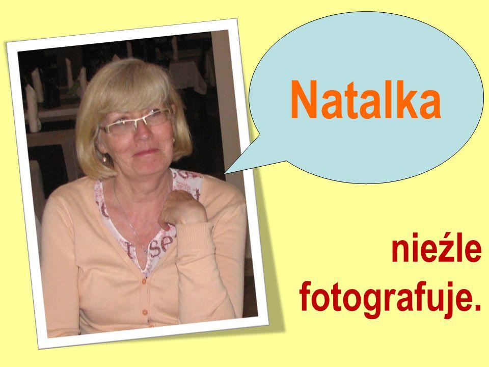 Natalka nieźle fotografuje.
