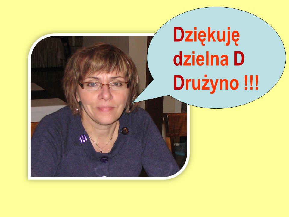 Dziękuję dzielna D Drużyno !!!