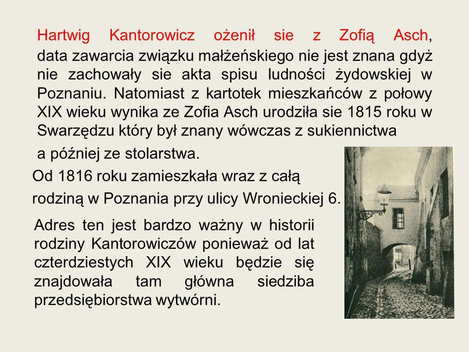 Hartwig Kantorowicz ożenił sie z Zofią Asch, data zawarcia związku małżeńskiego nie jest znana gdyż nie zachowały sie akta spisu ludności żydowskiej w