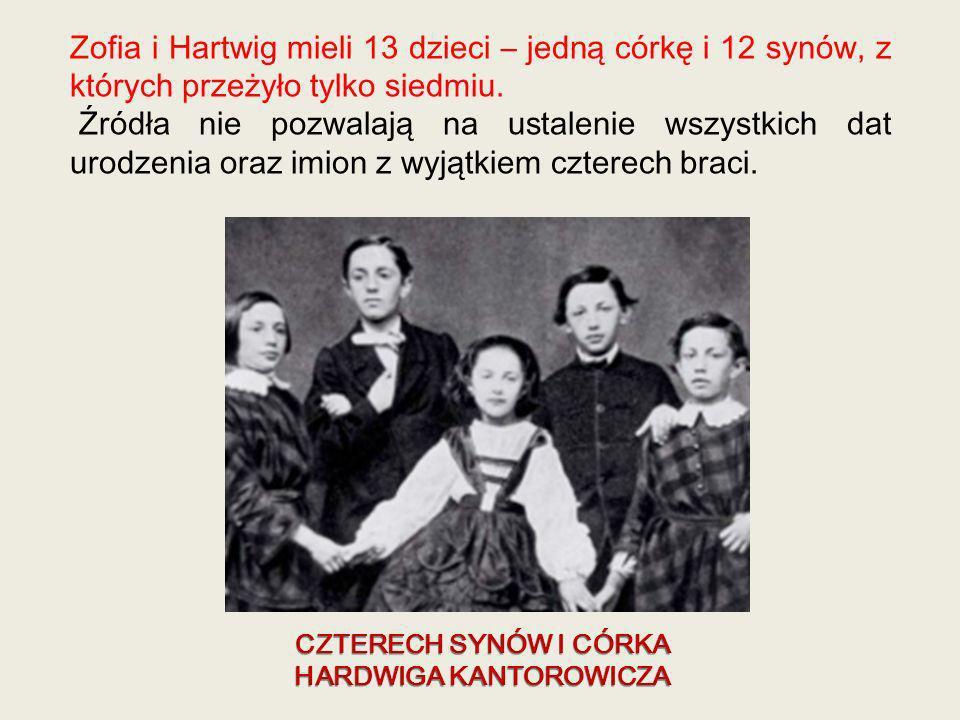 CZTERECH SYNÓW I CÓRKA HARDWIGA KANTOROWICZA Zofia i Hartwig mieli 13 dzieci – jedną córkę i 12 synów, z których przeżyło tylko siedmiu. Źródła nie po