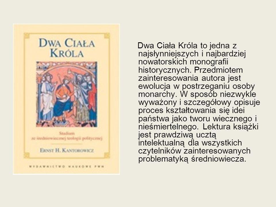 Dwa Ciała Króla to jedna z najsłynniejszych i najbardziej nowatorskich monografii historycznych. Przedmiotem zainteresowania autora jest ewolucja w po