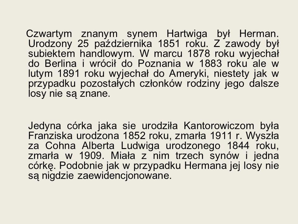 Czwartym znanym synem Hartwiga był Herman. Urodzony 25 października 1851 roku. Z zawody był subiektem handlowym. W marcu 1878 roku wyjechał do Berlina