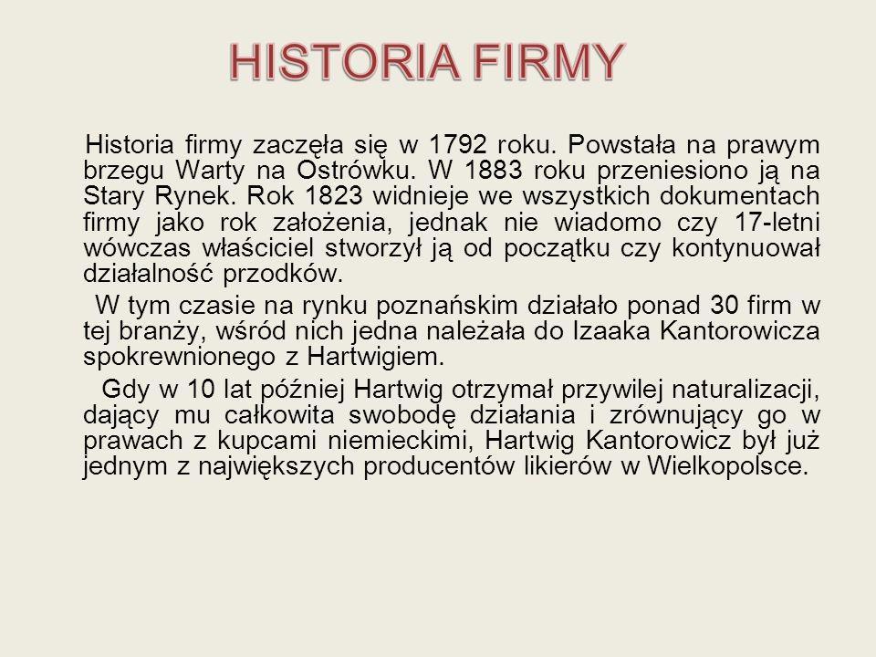 Historia firmy zaczęła się w 1792 roku. Powstała na prawym brzegu Warty na Ostrówku. W 1883 roku przeniesiono ją na Stary Rynek. Rok 1823 widnieje we