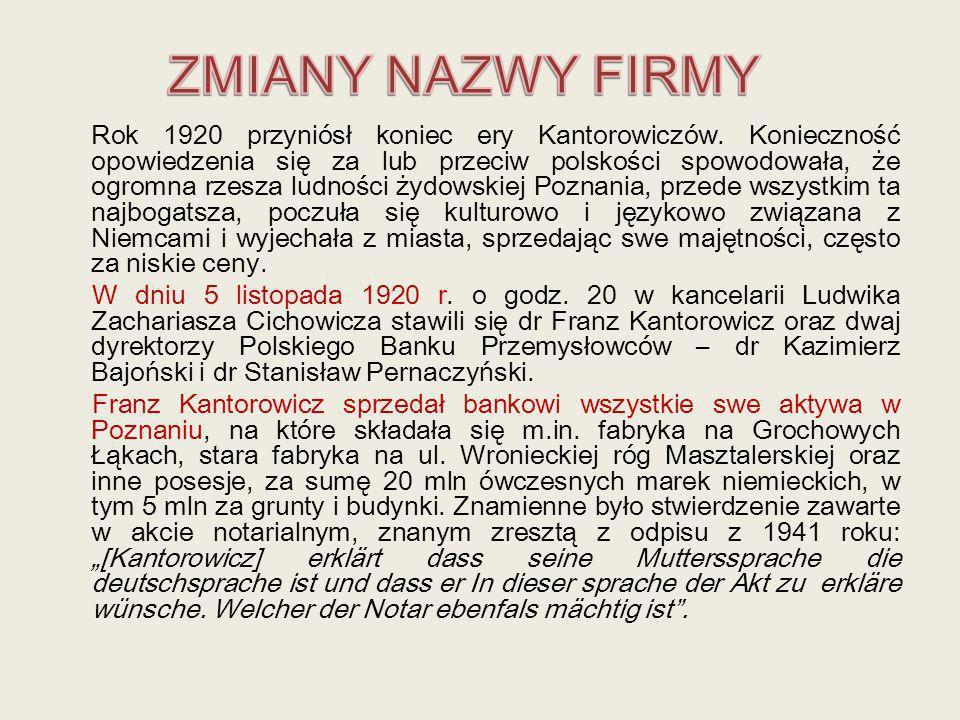 Rok 1920 przyniósł koniec ery Kantorowiczów. Konieczność opowiedzenia się za lub przeciw polskości spowodowała, że ogromna rzesza ludności żydowskiej
