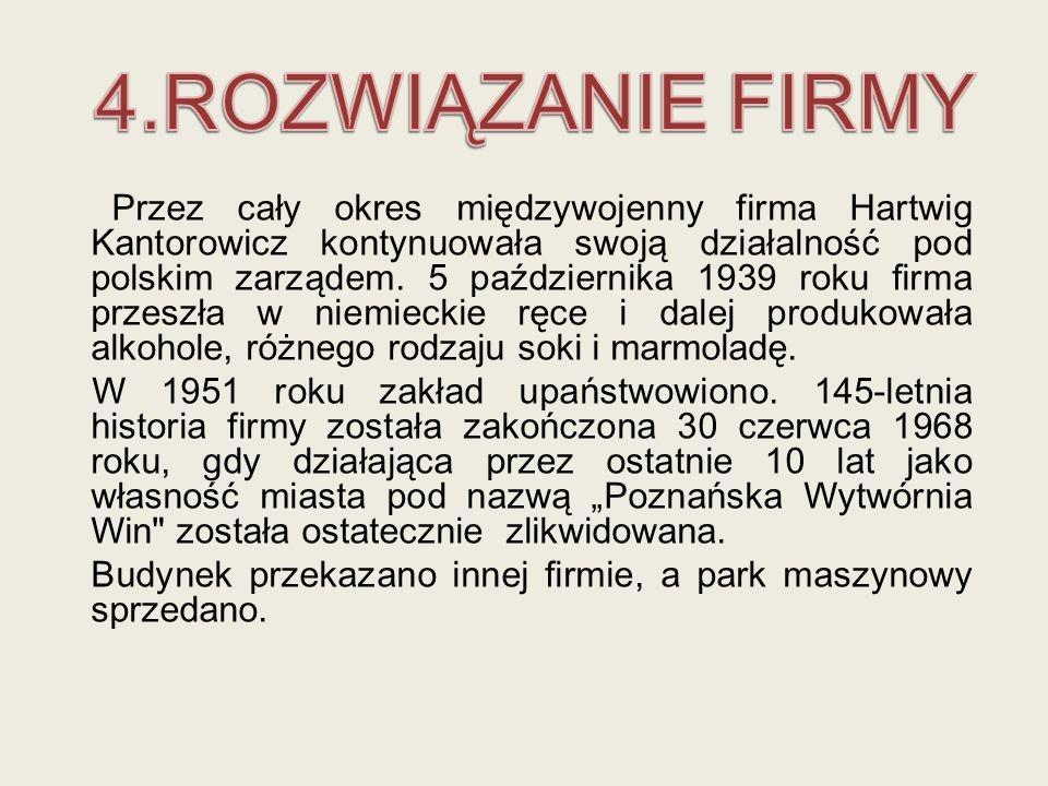 Przez cały okres międzywojenny firma Hartwig Kantorowicz kontynuowała swoją działalność pod polskim zarządem. 5 października 1939 roku firma przeszła