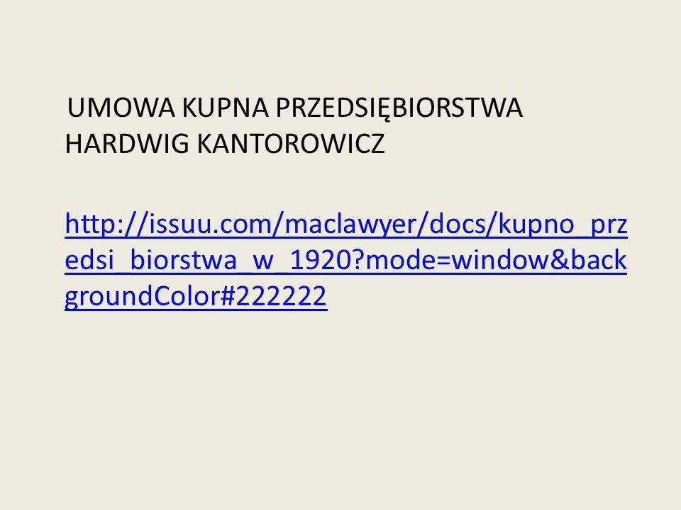 UMOWA KUPNA PRZEDSIĘBIORSTWA HARDWIG KANTOROWICZ http://issuu.com/maclawyer/docs/kupno_prz edsi_biorstwa_w_1920?mode=window&back groundColor#222222