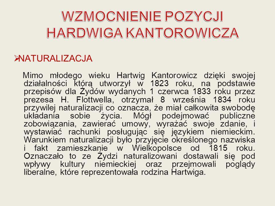Mimo młodego wieku Hartwig Kantorowicz dzięki swojej działalności którą utworzył w 1823 roku, na podstawie przepisów dla Żydów wydanych 1 czerwca 1833
