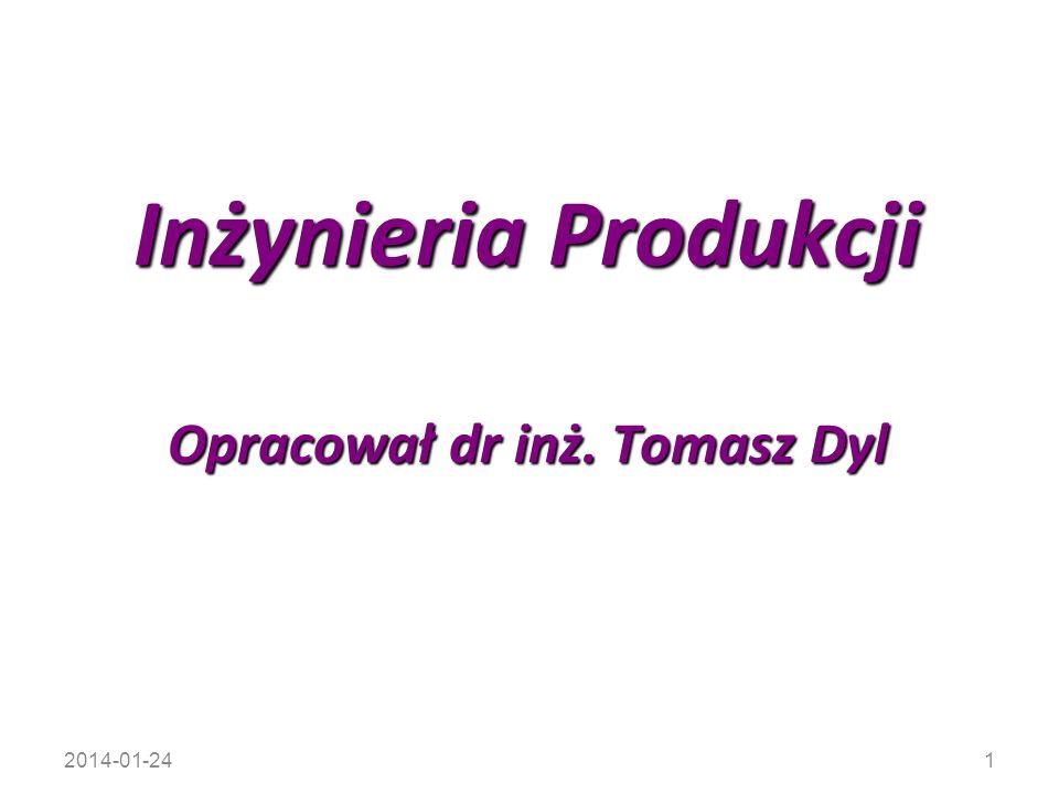 2014-01-241 Inżynieria Produkcji Opracował dr inż. Tomasz Dyl