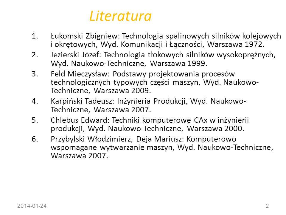 2014-01-242 Literatura 1.Łukomski Zbigniew: Technologia spalinowych silników kolejowych i okrętowych, Wyd. Komunikacji i Łączności, Warszawa 1972. 2.J