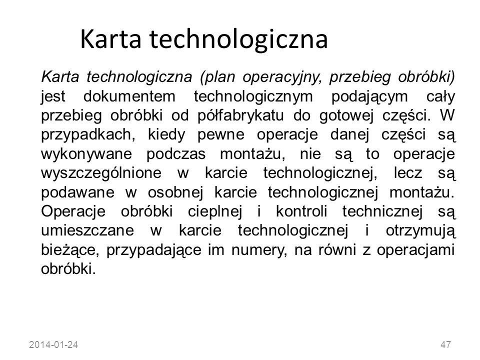 2014-01-2447 Karta technologiczna Karta technologiczna (plan operacyjny, przebieg obróbki) jest dokumentem technologicznym podającym cały przebieg obr