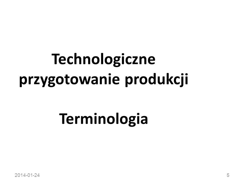2014-01-246 proces produkcyjny część procesu produkcji obejmująca działania wykonywane dla wytworzenia wyrobów w danym zakładzie z materiałów, półfabrykatów, części lub zespołów.