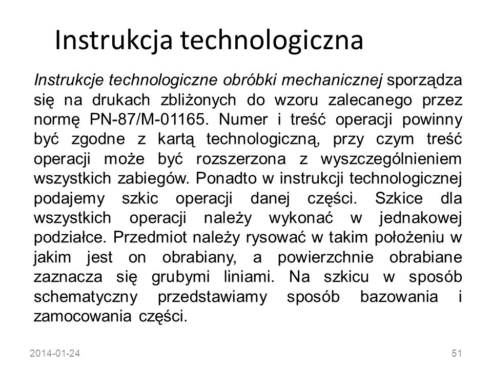 2014-01-2451 Instrukcja technologiczna Instrukcje technologiczne obróbki mechanicznej sporządza się na drukach zbliżonych do wzoru zalecanego przez no